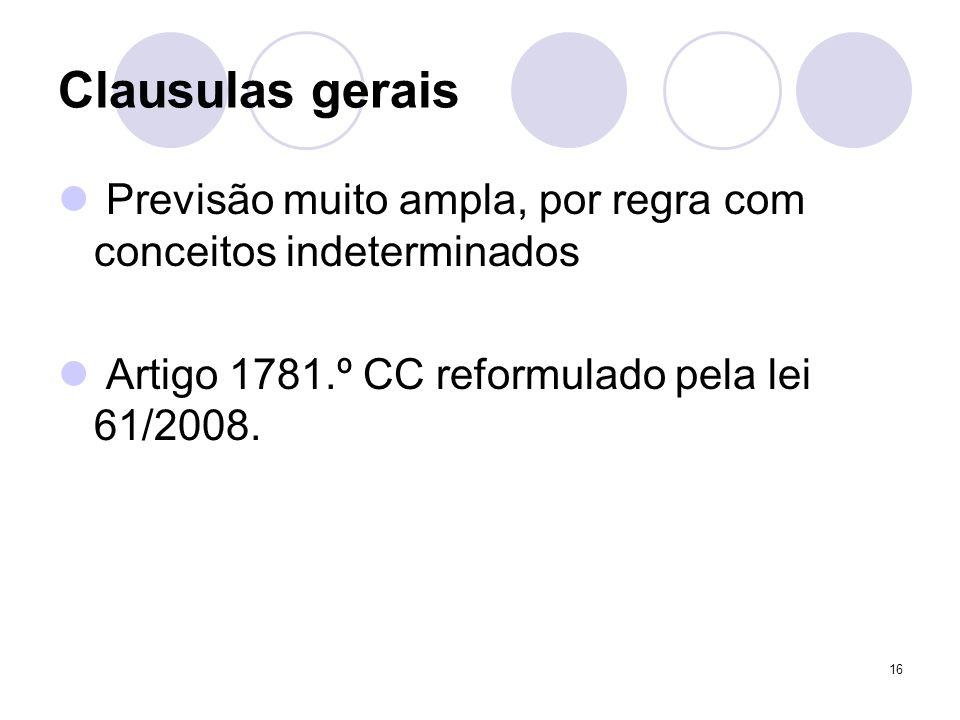16 Clausulas gerais Previsão muito ampla, por regra com conceitos indeterminados Artigo 1781.º CC reformulado pela lei 61/2008.