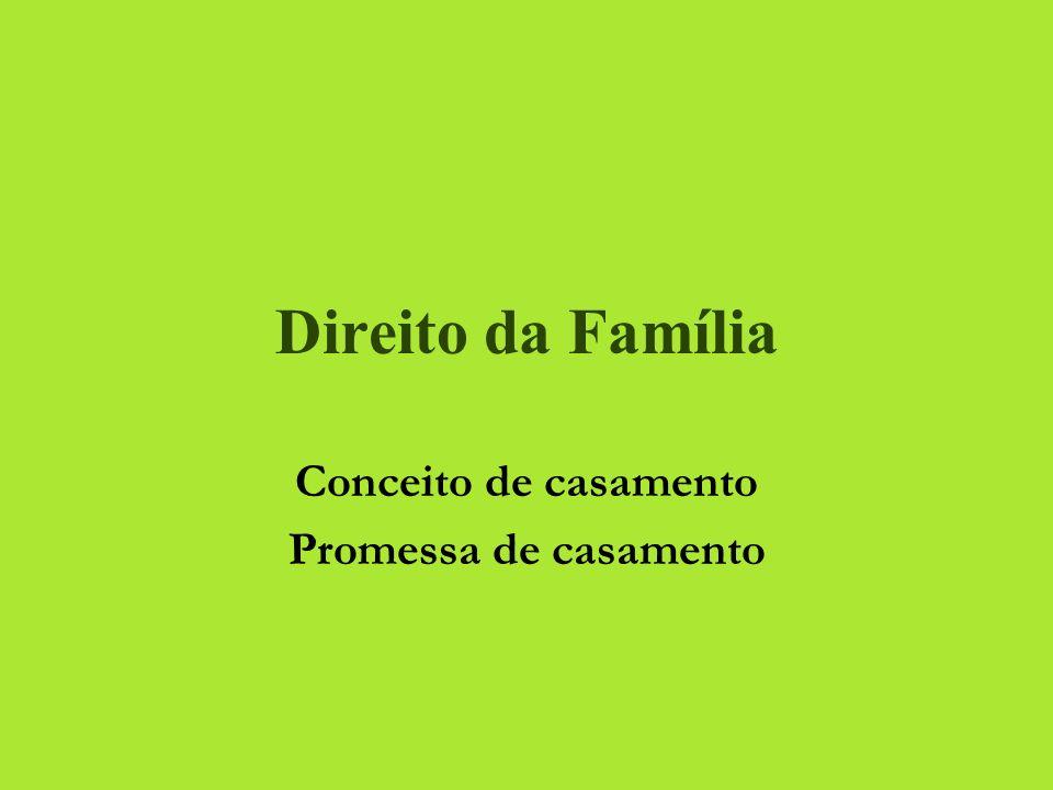 Direito da Família Conceito de casamento Promessa de casamento