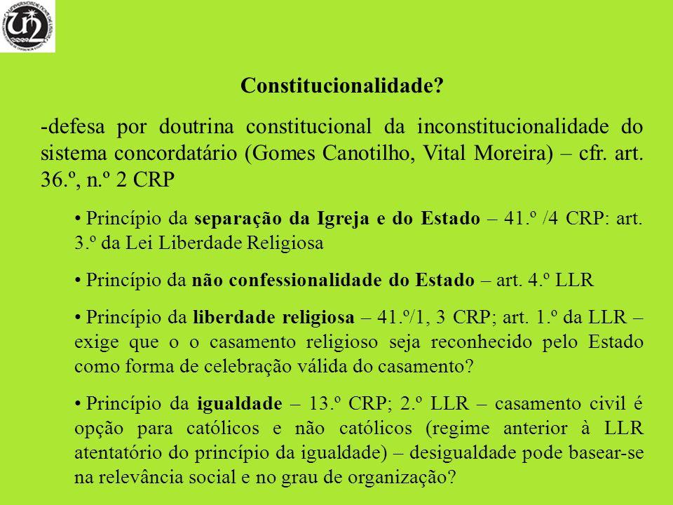 Constitucionalidade? -defesa por doutrina constitucional da inconstitucionalidade do sistema concordatário (Gomes Canotilho, Vital Moreira) – cfr. art