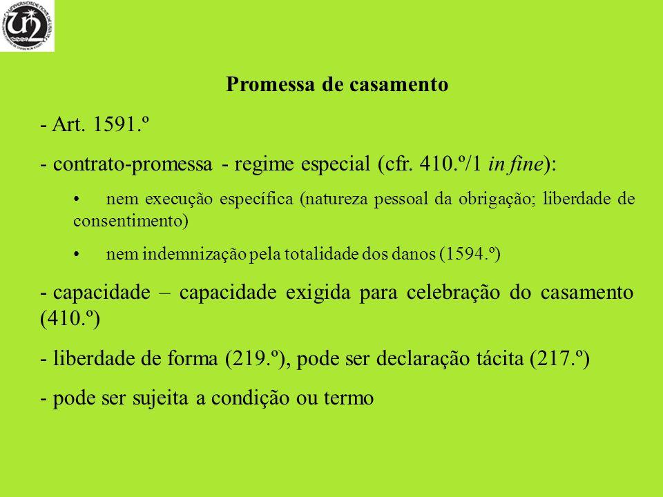 Promessa de casamento - Art. 1591.º - contrato-promessa - regime especial (cfr. 410.º/1 in fine): nem execução específica (natureza pessoal da obrigaç
