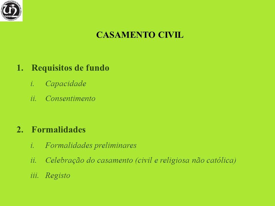 CASAMENTO CIVIL 1.Requisitos de fundo i.Capacidade ii.Consentimento 2.Formalidades i.Formalidades preliminares ii.Celebração do casamento (civil e rel