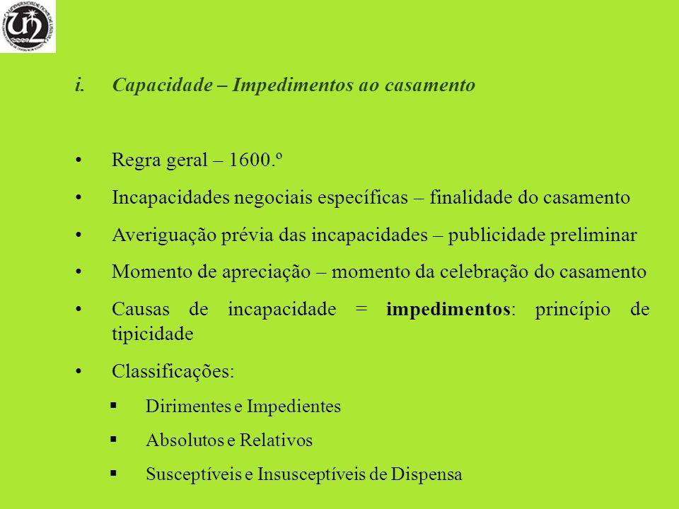 i.Capacidade – Impedimentos ao casamento Regra geral – 1600.º Incapacidades negociais específicas – finalidade do casamento Averiguação prévia das inc