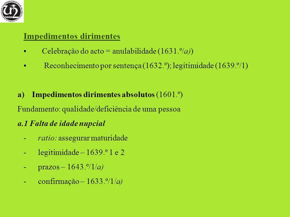 Impedimentos dirimentes Celebração do acto = anulabilidade (1631.º/a)) Reconhecimento por sentença (1632.º); legitimidade (1639.º/1) a)Impedimentos di