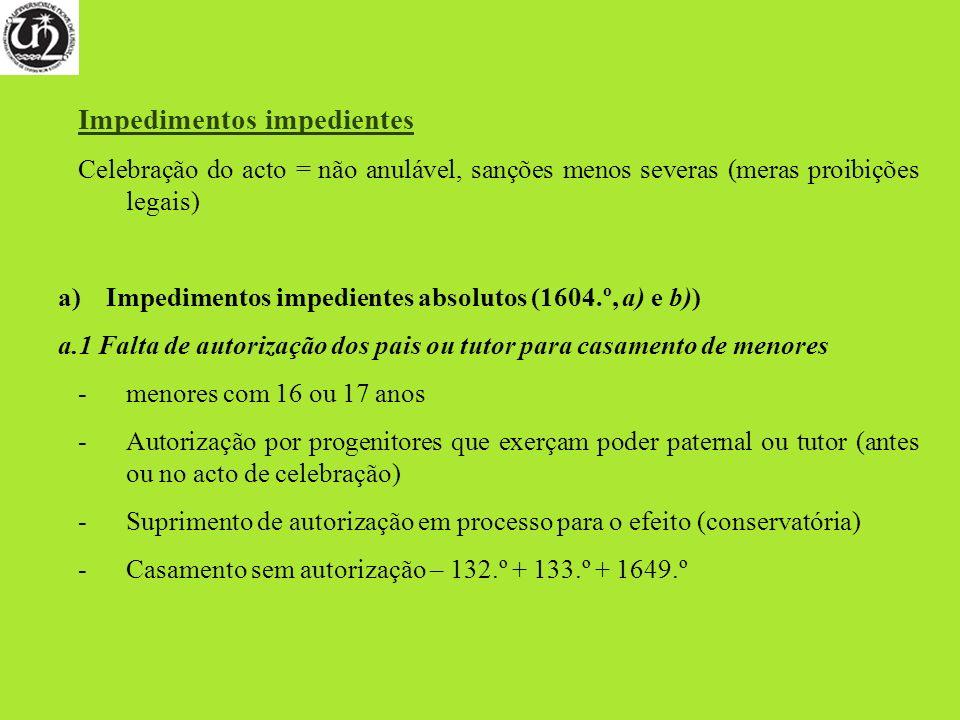 Impedimentos impedientes Celebração do acto = não anulável, sanções menos severas (meras proibições legais) a)Impedimentos impedientes absolutos (1604