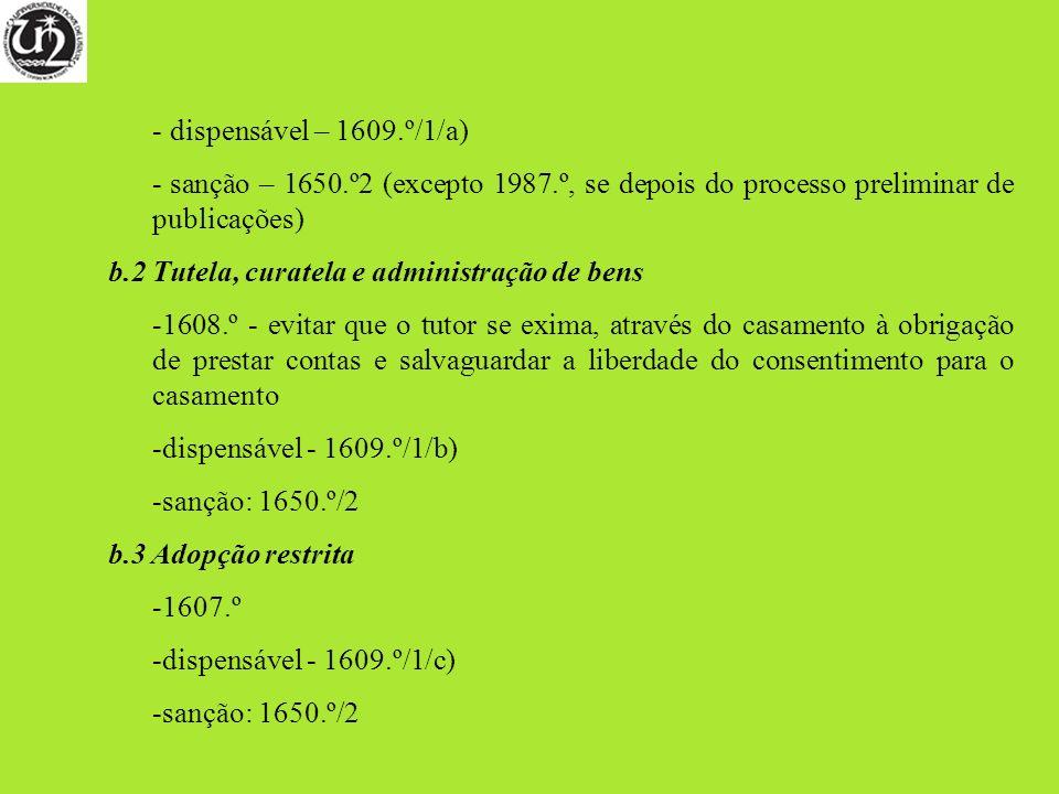 - dispensável – 1609.º/1/a) - sanção – 1650.º2 (excepto 1987.º, se depois do processo preliminar de publicações) b.2 Tutela, curatela e administração