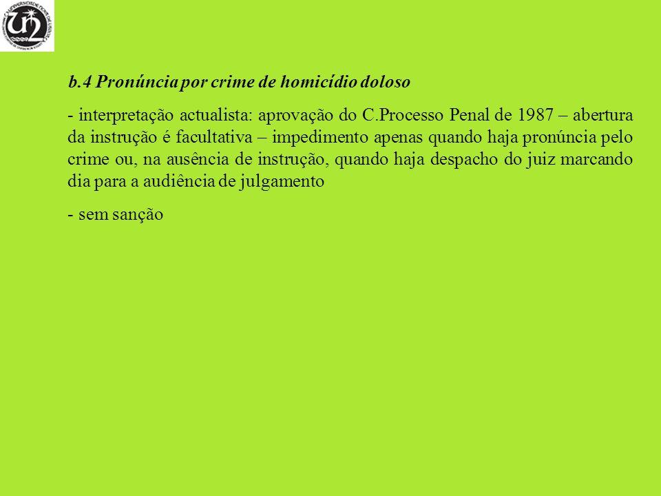 b.4 Pronúncia por crime de homicídio doloso - interpretação actualista: aprovação do C.Processo Penal de 1987 – abertura da instrução é facultativa –
