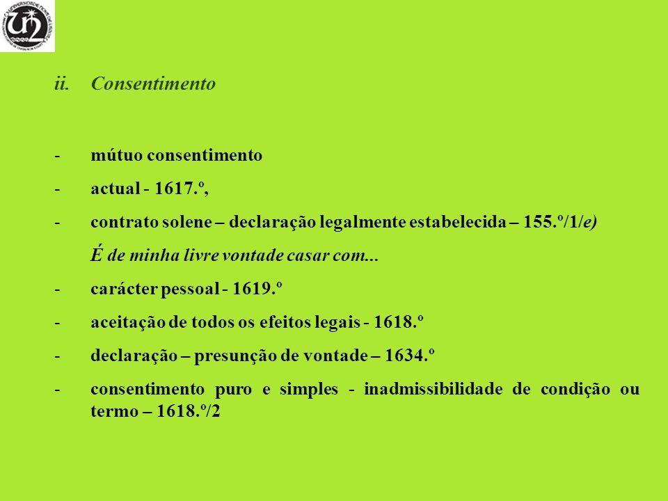 ii.Consentimento -mútuo consentimento -actual - 1617.º, -contrato solene – declaração legalmente estabelecida – 155.º/1/e) É de minha livre vontade ca