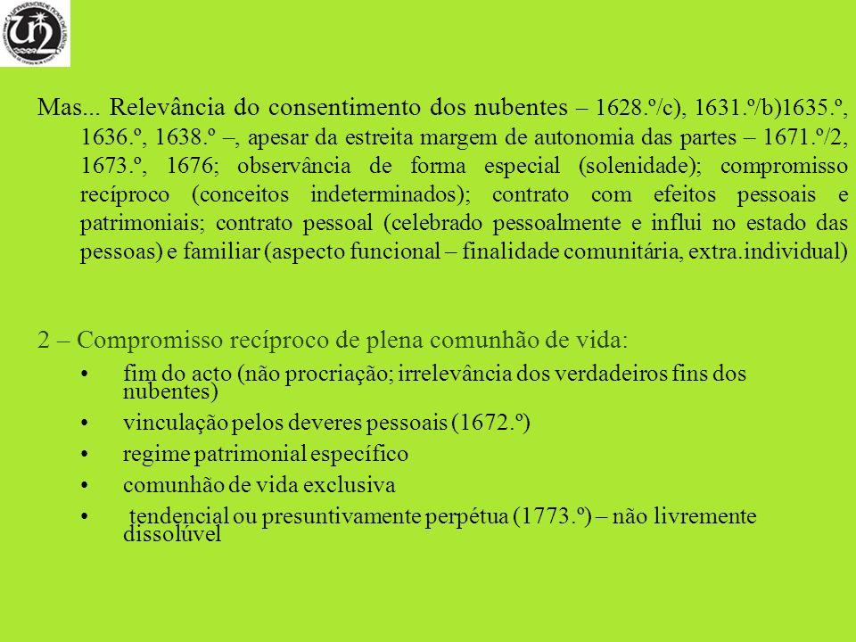 Mas... Relevância do consentimento dos nubentes – 1628.º/c), 1631.º/b)1635.º, 1636.º, 1638.º –, apesar da estreita margem de autonomia das partes – 16