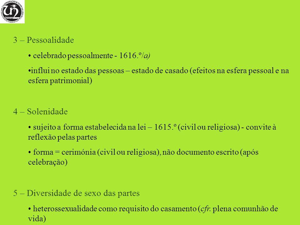 3 – Pessoalidade celebrado pessoalmente - 1616.º/a) influi no estado das pessoas – estado de casado (efeitos na esfera pessoal e na esfera patrimonial