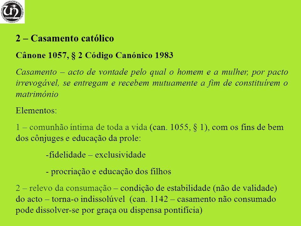 2 – Casamento católico Cânone 1057, § 2 Código Canónico 1983 Casamento – acto de vontade pelo qual o homem e a mulher, por pacto irrevogável, se entre