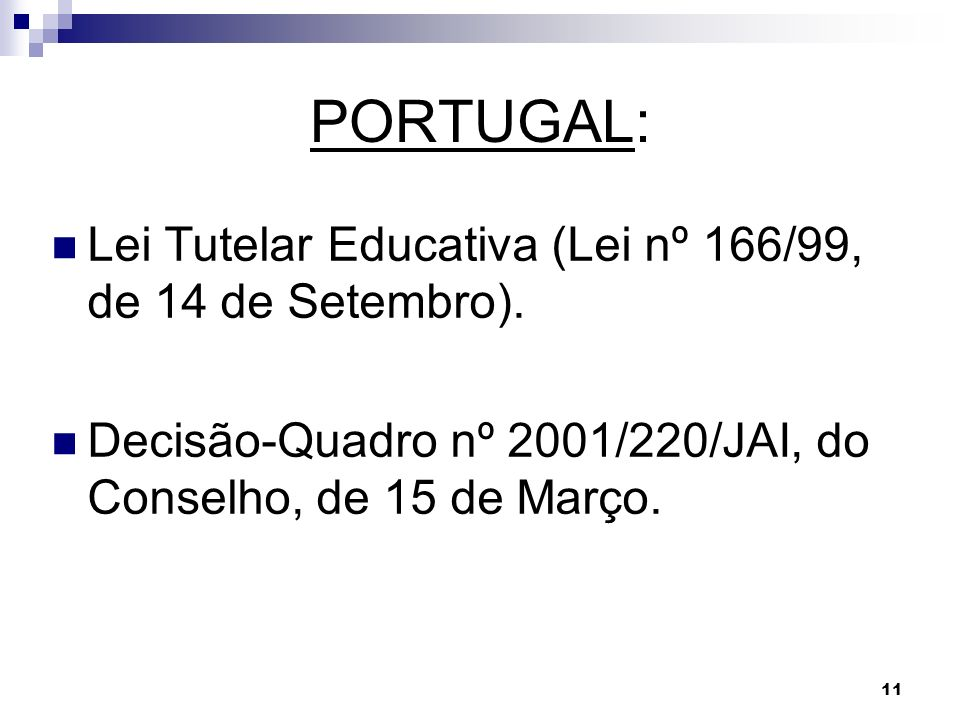 11 PORTUGAL: Lei Tutelar Educativa (Lei nº 166/99, de 14 de Setembro). Decisão-Quadro nº 2001/220/JAI, do Conselho, de 15 de Março.