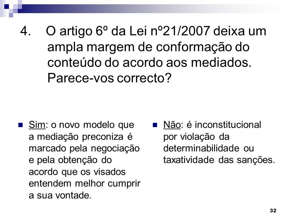 32 4. O artigo 6º da Lei nº21/2007 deixa um ampla margem de conformação do conteúdo do acordo aos mediados. Parece-vos correcto? Sim: o novo modelo qu