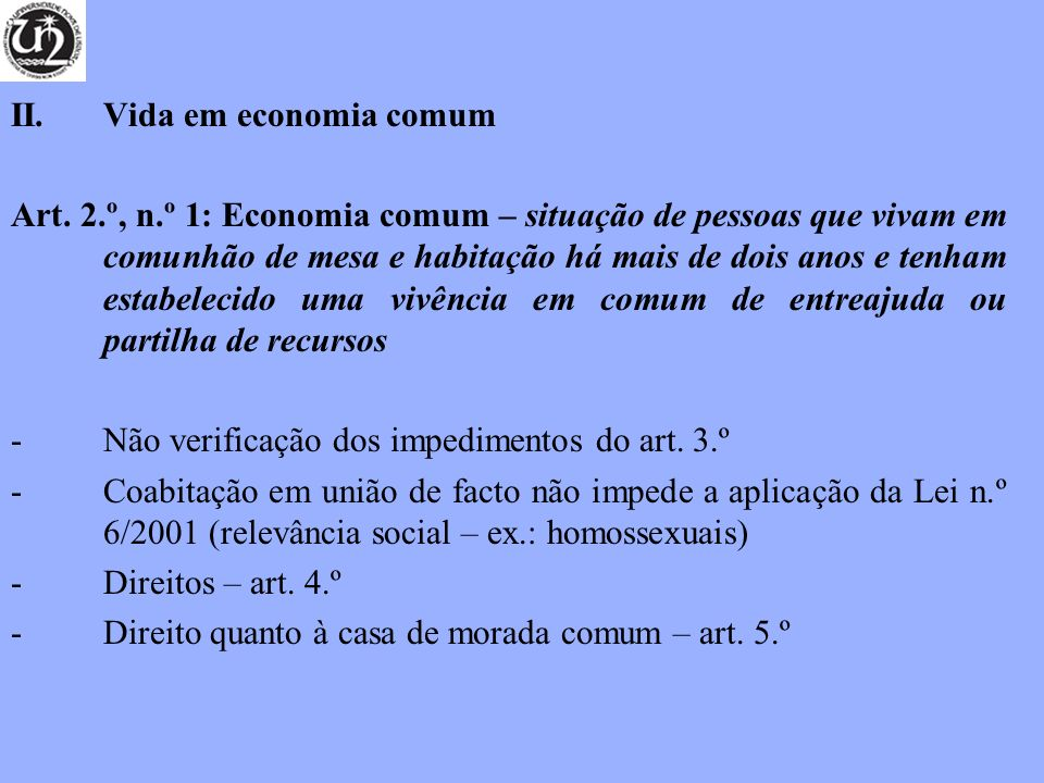 II. Vida em economia comum Art. 2.º, n.º 1: Economia comum – situação de pessoas que vivam em comunhão de mesa e habitação há mais de dois anos e tenh