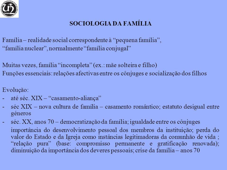 SOCIOLOGIA DA FAMÍLIA Família – realidade social correspondente à pequena família, família nuclear, normalmente família conjugal Muitas vezes, família