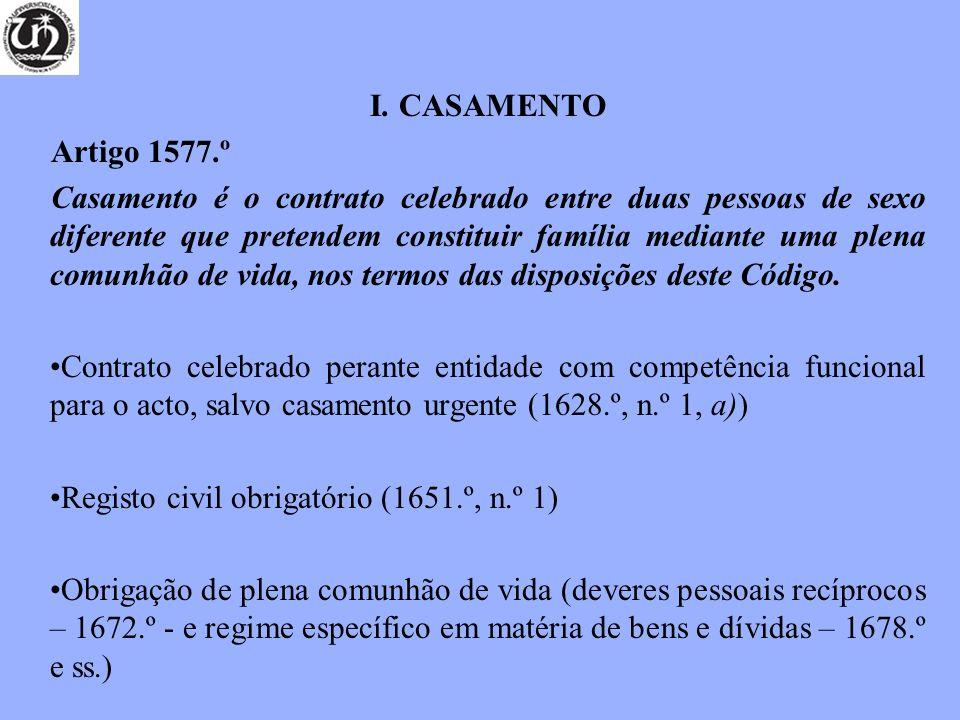 I. CASAMENTO Artigo 1577.º Casamento é o contrato celebrado entre duas pessoas de sexo diferente que pretendem constituir família mediante uma plena c