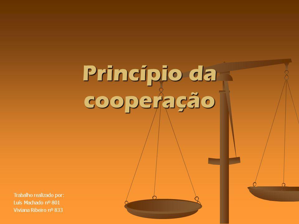 Princípio da cooperação Trabalho realizado por: Luís Machado nº 801 Viviana Ribeiro nº 833