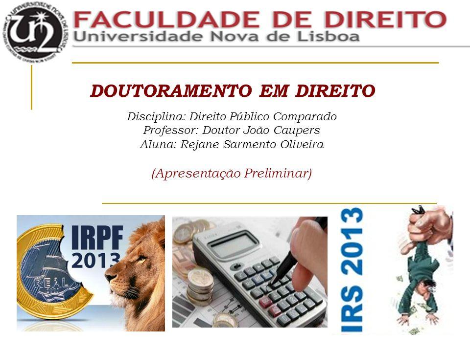 DOUTORAMENTO EM DIREITO Disciplina: Direito Público Comparado Professor: Doutor João Caupers Aluna: Rejane Sarmento Oliveira (Apresentação Preliminar)