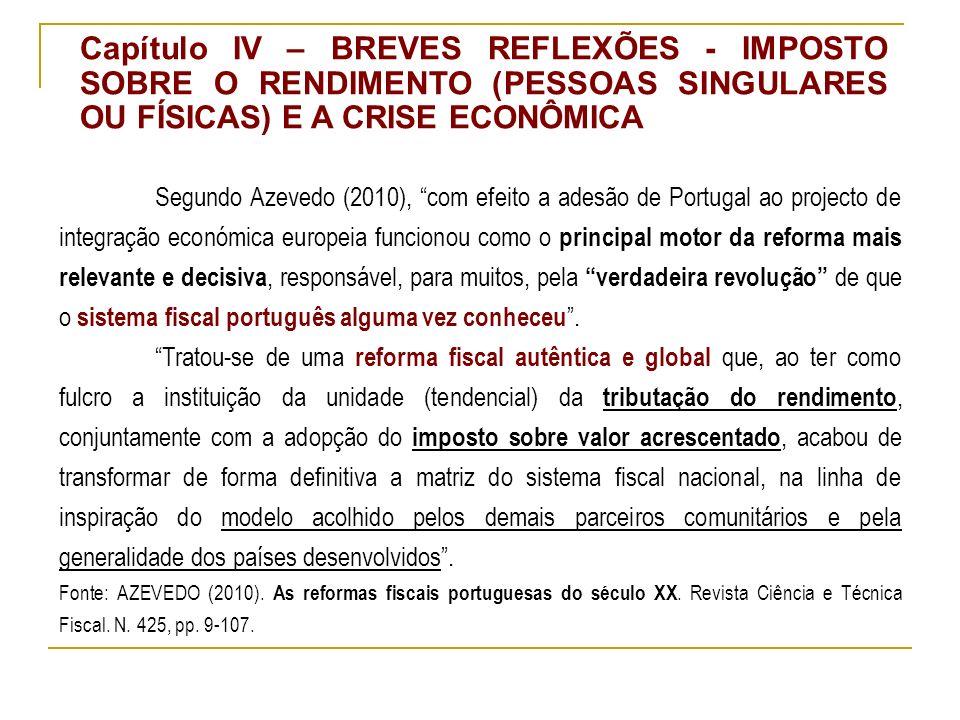 Segundo Azevedo (2010), com efeito a adesão de Portugal ao projecto de integração económica europeia funcionou como o principal motor da reforma mais relevante e decisiva, responsável, para muitos, pela verdadeira revolução de que o sistema fiscal português alguma vez conheceu.