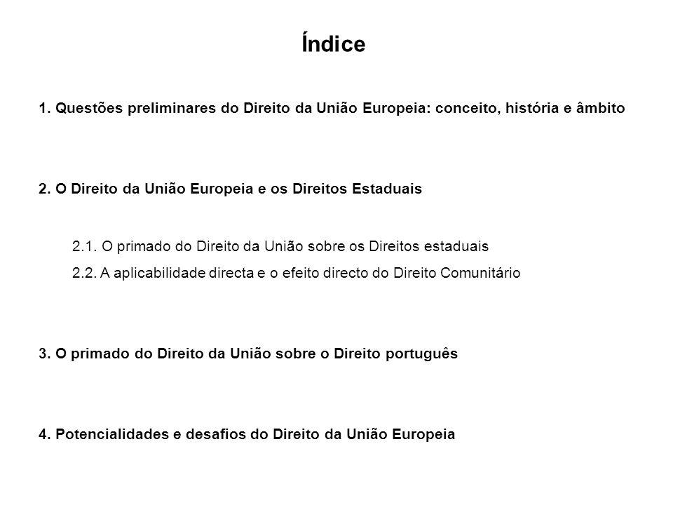 Índice 1. Questões preliminares do Direito da União Europeia: conceito, história e âmbito 2. O Direito da União Europeia e os Direitos Estaduais 2.1.