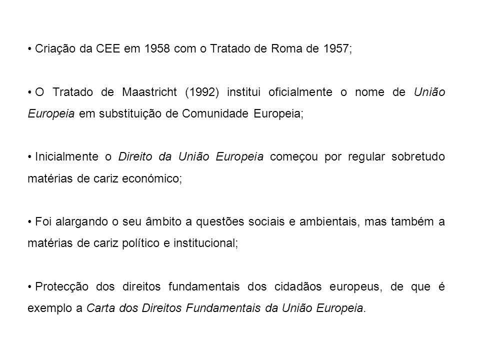 Criação da CEE em 1958 com o Tratado de Roma de 1957; O Tratado de Maastricht (1992) institui oficialmente o nome de União Europeia em substituição de