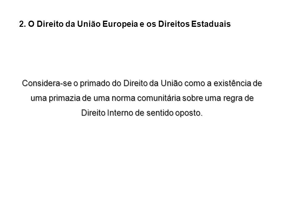 2. O Direito da União Europeia e os Direitos Estaduais Considera-se o primado do Direito da União como a existência de uma primazia de uma norma comun