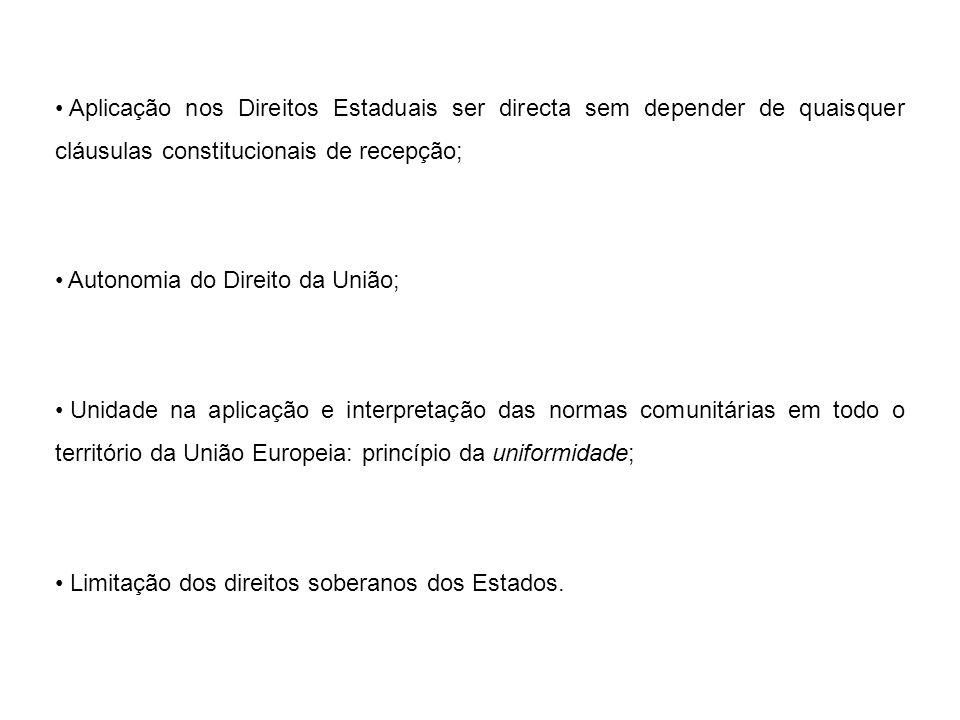 Aplicação nos Direitos Estaduais ser directa sem depender de quaisquer cláusulas constitucionais de recepção; Autonomia do Direito da União; Unidade n