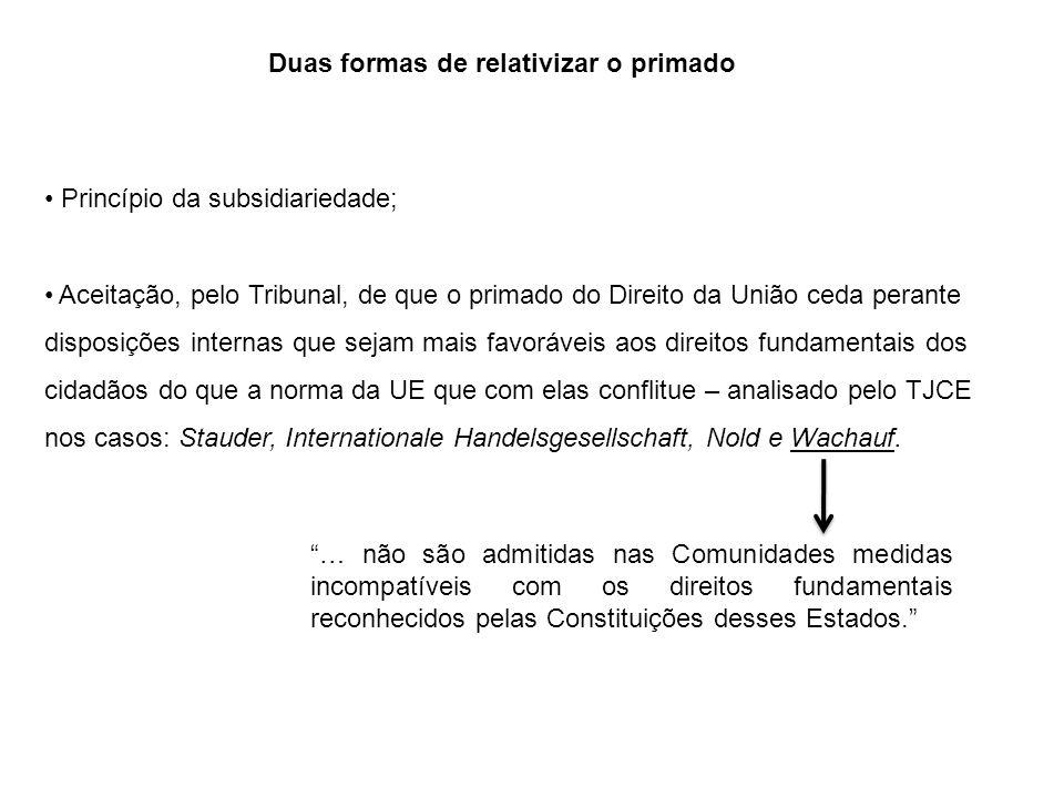 Duas formas de relativizar o primado Princípio da subsidiariedade; Aceitação, pelo Tribunal, de que o primado do Direito da União ceda perante disposi