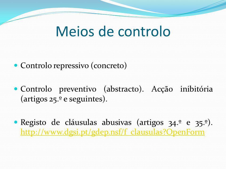 Meios de controlo Controlo repressivo (concreto) Controlo preventivo (abstracto). Acção inibitória (artigos 25.º e seguintes). Registo de cláusulas ab