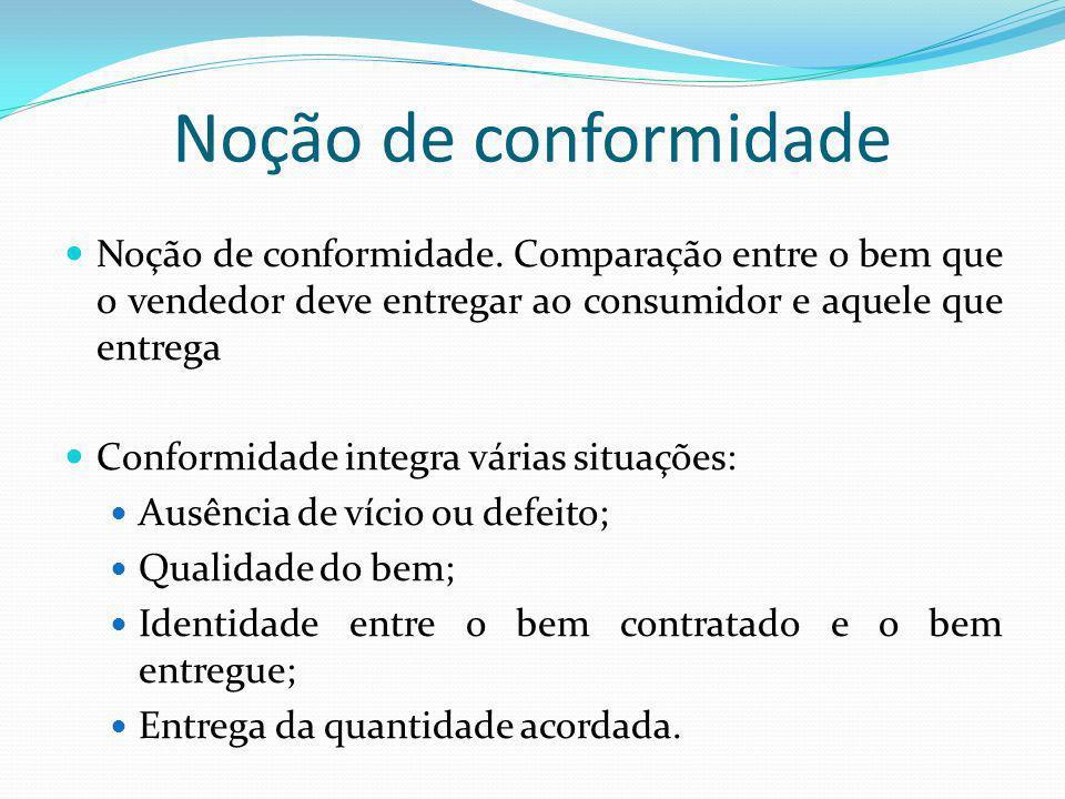 Noção de conformidade Noção de conformidade. Comparação entre o bem que o vendedor deve entregar ao consumidor e aquele que entrega Conformidade integ