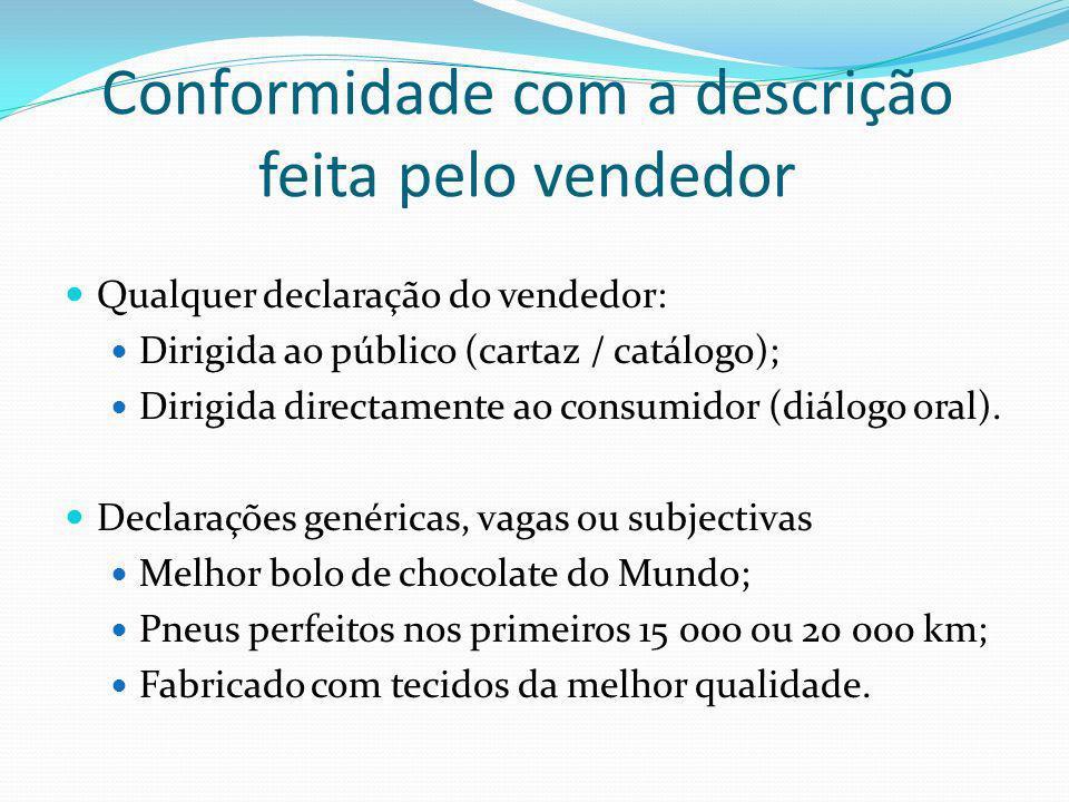 Conformidade com a descrição feita pelo vendedor Qualquer declaração do vendedor: Dirigida ao público (cartaz / catálogo); Dirigida directamente ao consumidor (diálogo oral).