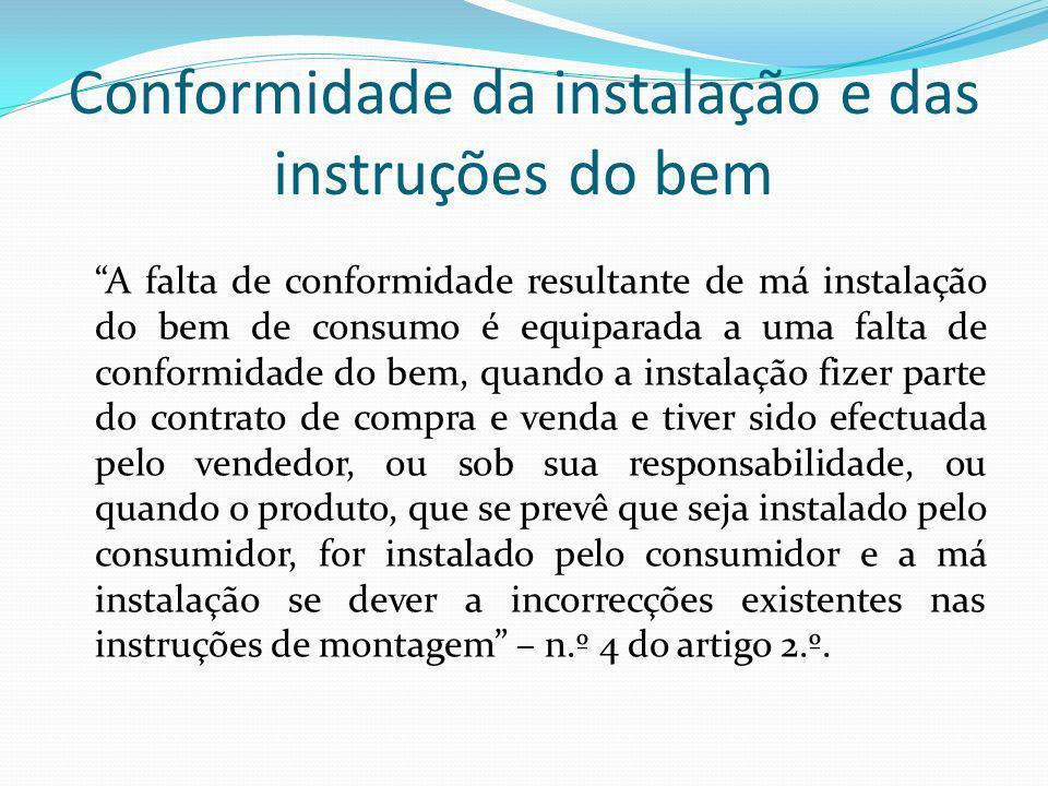 Conformidade da instalação e das instruções do bem A falta de conformidade resultante de má instalação do bem de consumo é equiparada a uma falta de c