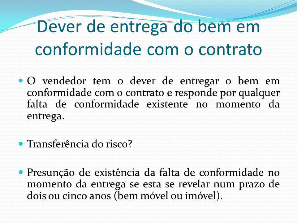 Dever de entrega do bem em conformidade com o contrato O vendedor tem o dever de entregar o bem em conformidade com o contrato e responde por qualquer falta de conformidade existente no momento da entrega.