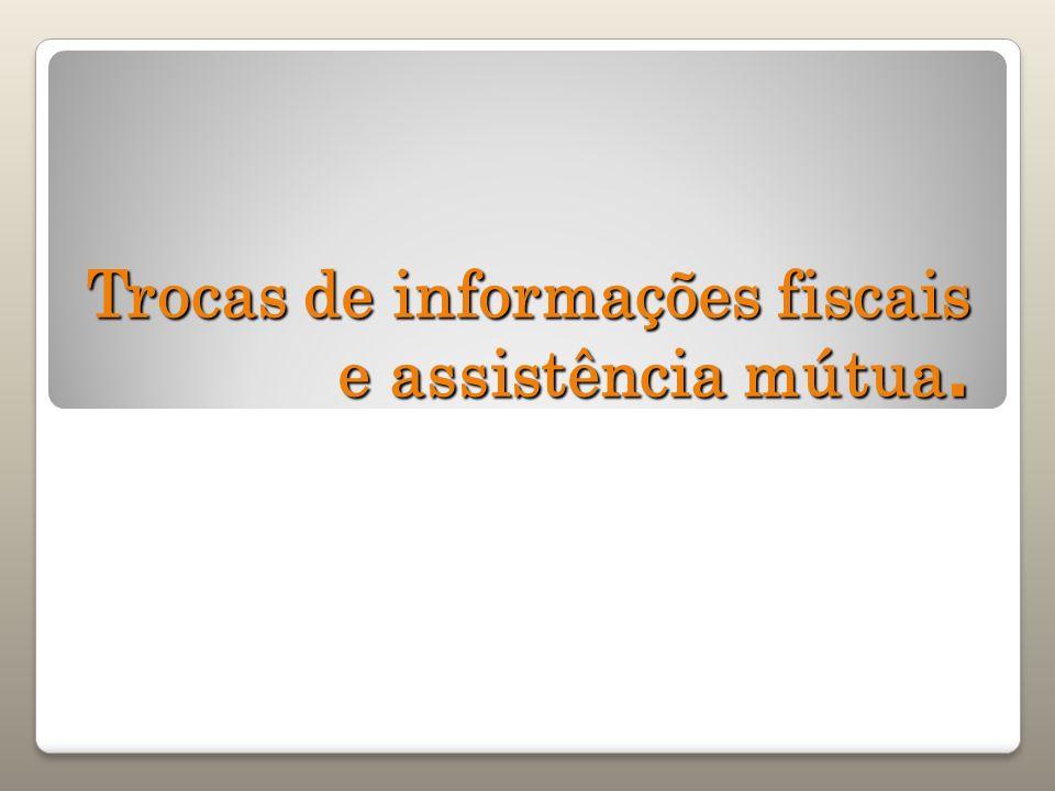 Trocas de informações fiscais e assistência mútua.
