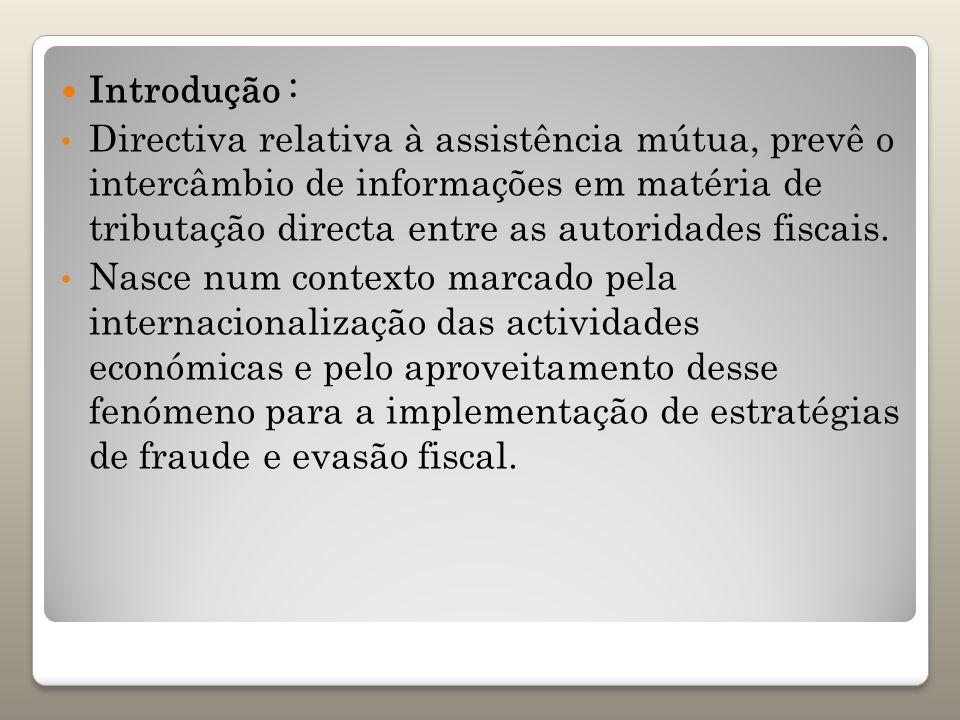 Introdução : Directiva relativa à assistência mútua, prevê o intercâmbio de informações em matéria de tributação directa entre as autoridades fiscais.