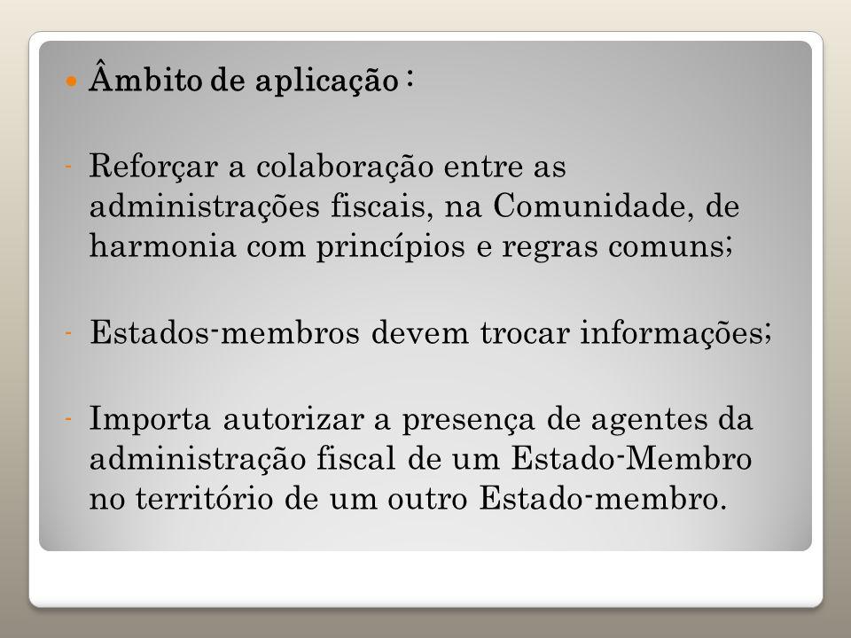 Âmbito de aplicação : - Reforçar a colaboração entre as administrações fiscais, na Comunidade, de harmonia com princípios e regras comuns; - Estados-m