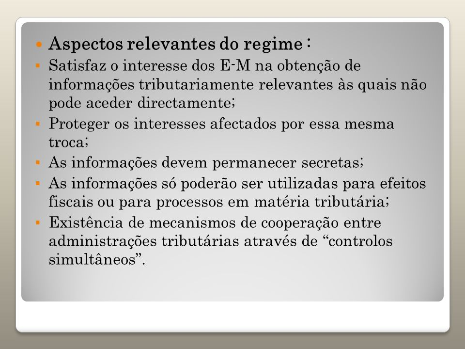 Aspectos relevantes do regime : Satisfaz o interesse dos E-M na obtenção de informações tributariamente relevantes às quais não pode aceder directamen