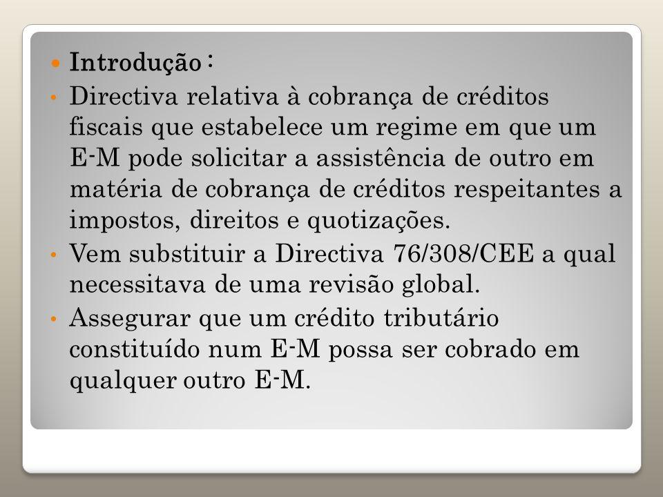 Introdução : Directiva relativa à cobrança de créditos fiscais que estabelece um regime em que um E-M pode solicitar a assistência de outro em matéria