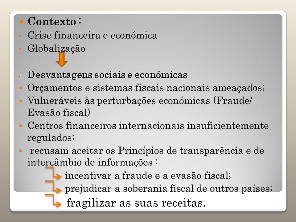 Contexto : Crise financeira e económica Globalização o Desvantagens sociais e económicas Orçamentos e sistemas fiscais nacionais ameaçados; Vulnerávei