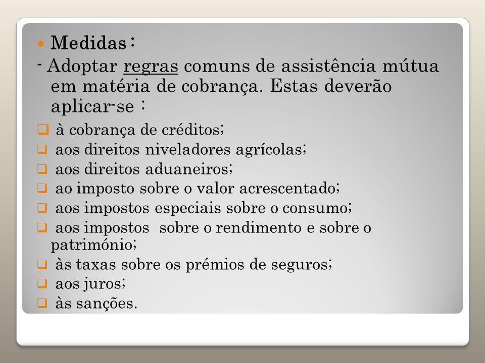 Medidas : - Adoptar regras comuns de assistência mútua em matéria de cobrança. Estas deverão aplicar-se : à cobrança de créditos; aos direitos nivelad