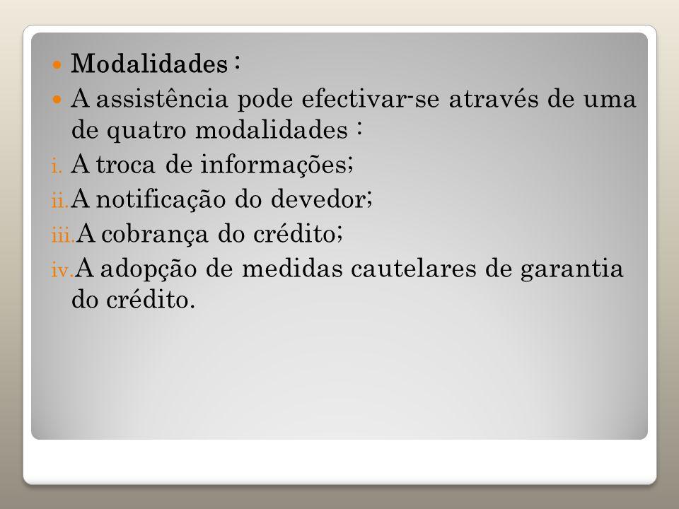 Modalidades : A assistência pode efectivar-se através de uma de quatro modalidades : i. A troca de informações; ii. A notificação do devedor; iii. A c