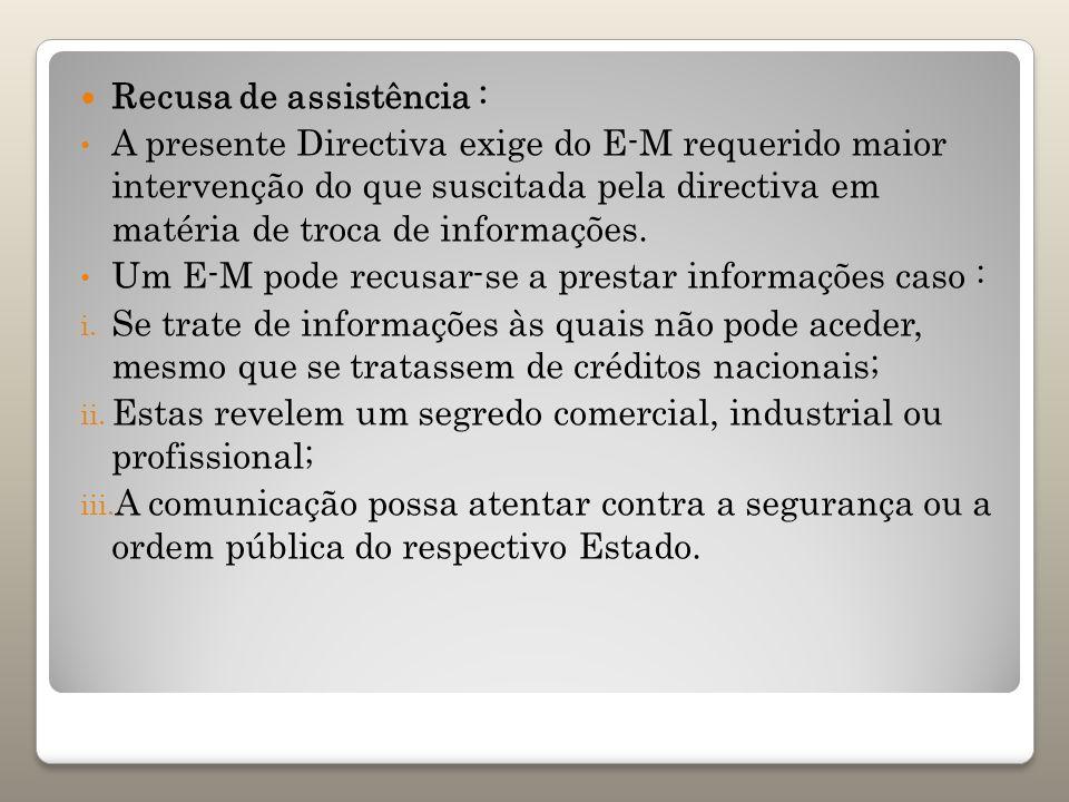 Recusa de assistência : A presente Directiva exige do E-M requerido maior intervenção do que suscitada pela directiva em matéria de troca de informaçõ