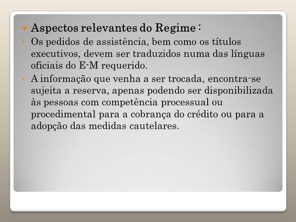Aspectos relevantes do Regime : Os pedidos de assistência, bem como os títulos executivos, devem ser traduzidos numa das línguas oficiais do E-M reque