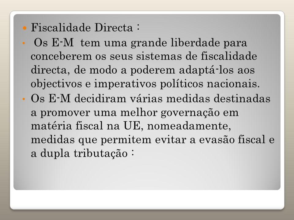 Fiscalidade Directa : Os E-M tem uma grande liberdade para conceberem os seus sistemas de fiscalidade directa, de modo a poderem adaptá-los aos object
