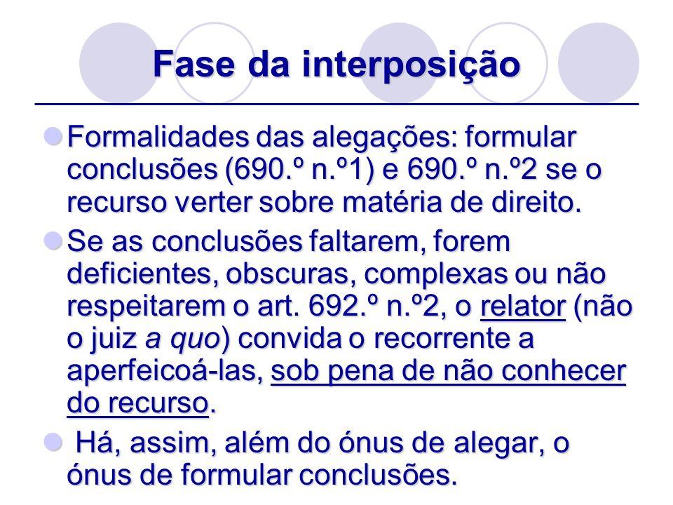 Fase da interposição Formalidades das alegações: formular conclusões (690.º n.º1) e 690.º n.º2 se o recurso verter sobre matéria de direito. Formalida