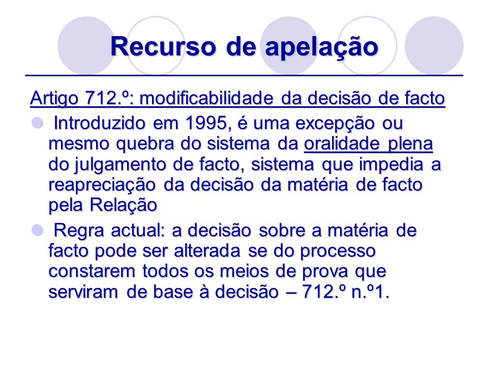 Recurso de apelação Artigo 712.º: modificabilidade da decisão de facto Introduzido em 1995, é uma excepção ou mesmo quebra do sistema da oralidade ple