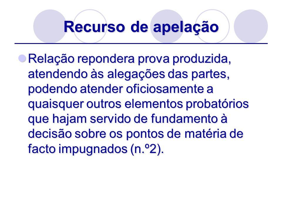 Recurso de apelação Relação repondera prova produzida, atendendo às alegações das partes, podendo atender oficiosamente a quaisquer outros elementos p