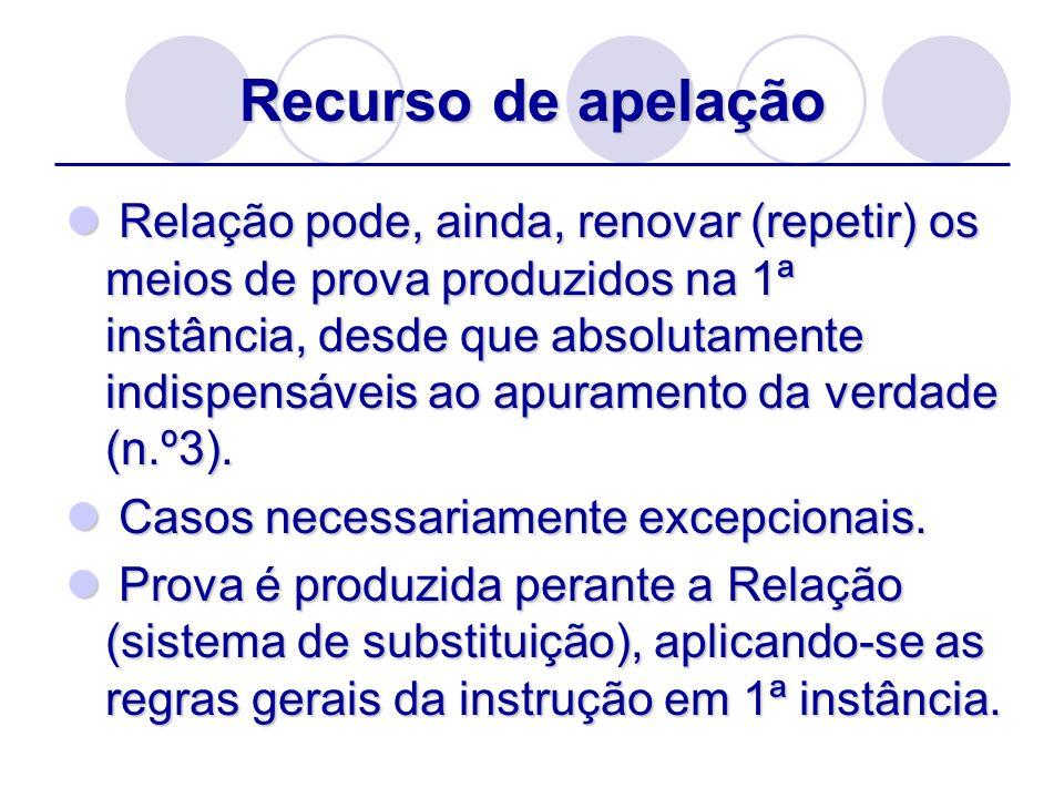 Recurso de apelação Relação pode, ainda, renovar (repetir) os meios de prova produzidos na 1ª instância, desde que absolutamente indispensáveis ao apu