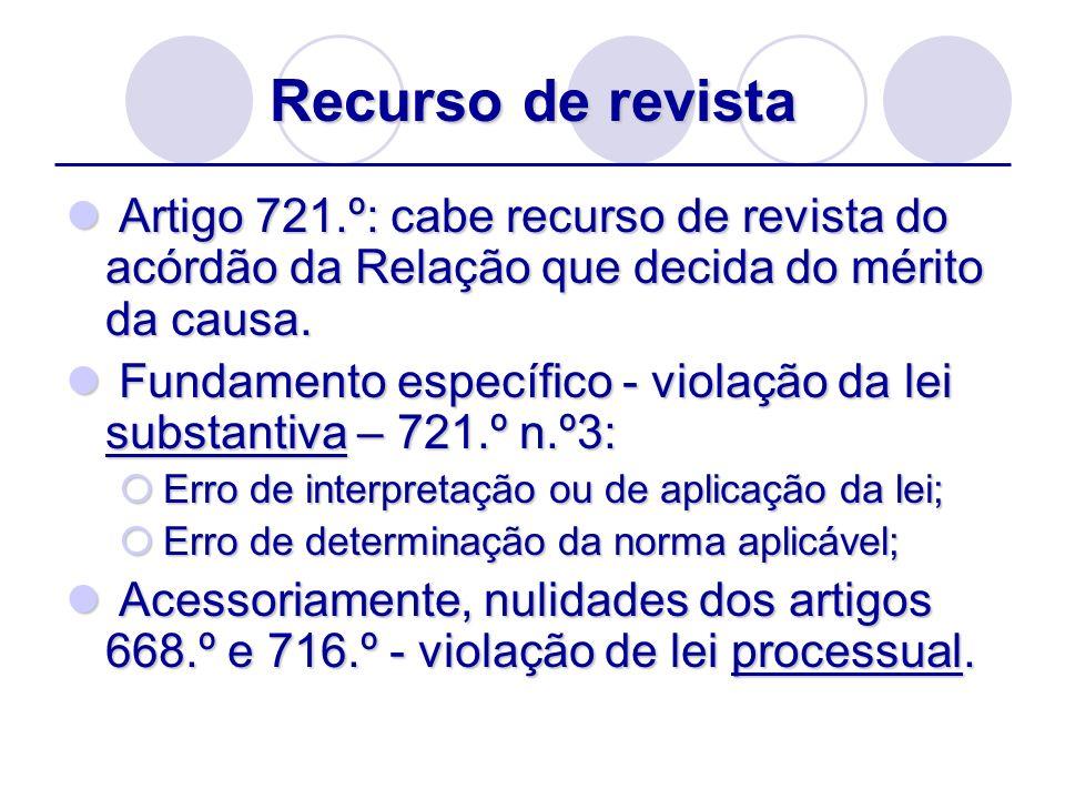 Recurso de revista Artigo 721.º: cabe recurso de revista do acórdão da Relação que decida do mérito da causa. Artigo 721.º: cabe recurso de revista do