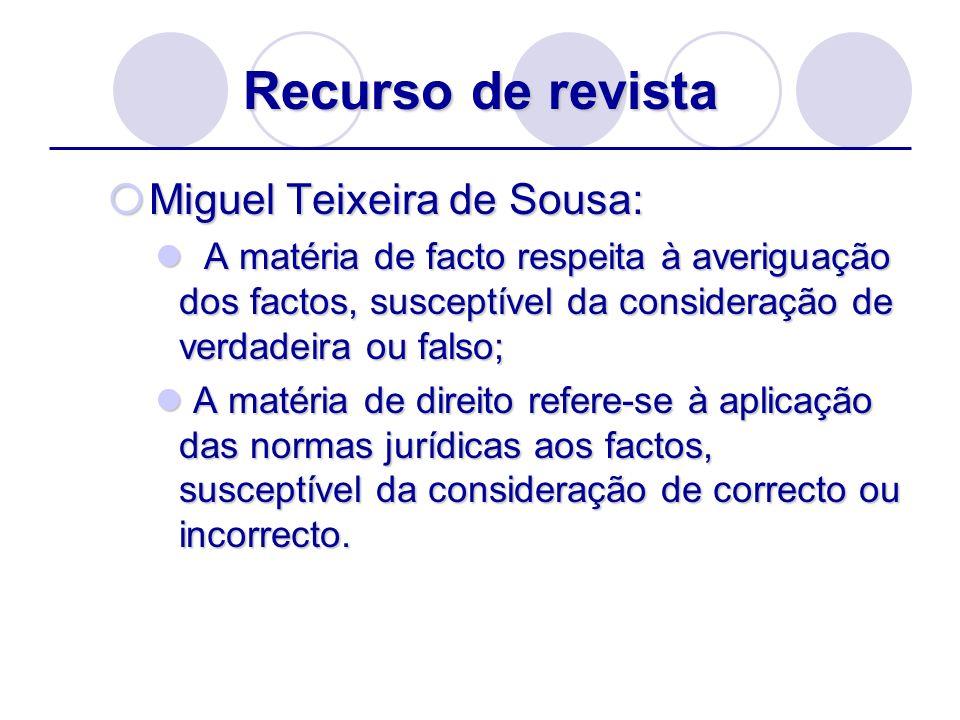 Recurso de revista Miguel Teixeira de Sousa: Miguel Teixeira de Sousa: A matéria de facto respeita à averiguação dos factos, susceptível da consideraç