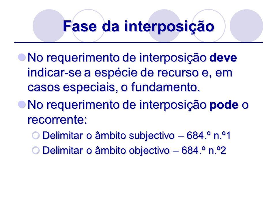 Fase da interposição No requerimento de interposição deve indicar-se a espécie de recurso e, em casos especiais, o fundamento. No requerimento de inte